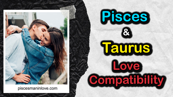 Pisces and Taurus Love Compatibility