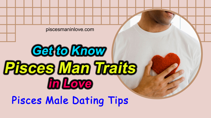 Pisces Man in Love Traits