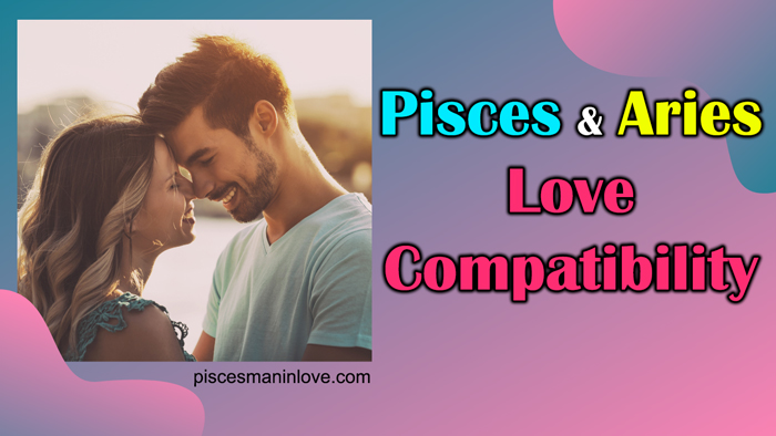 Pisces and Aries Love Compatibility 2021