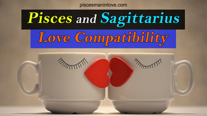 Pisces and Sagittarius Love Compatibility 2021